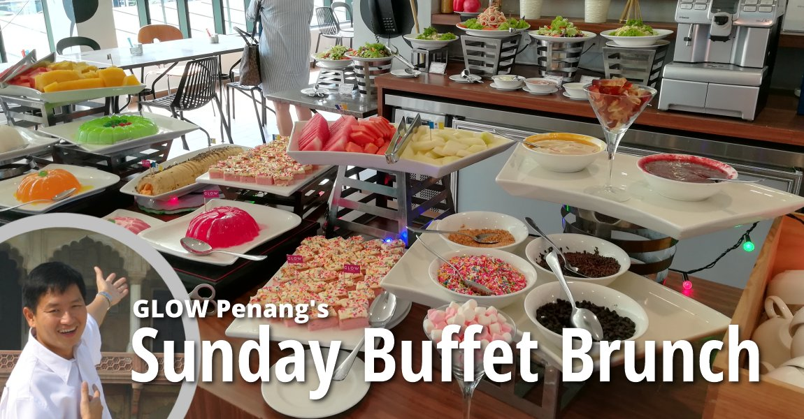 GLOW Penang's Sunday Buffet Brunch