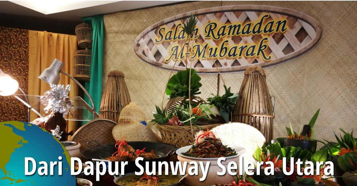 Dari Dapur Sunway Selera Utara Ramadan Buffet