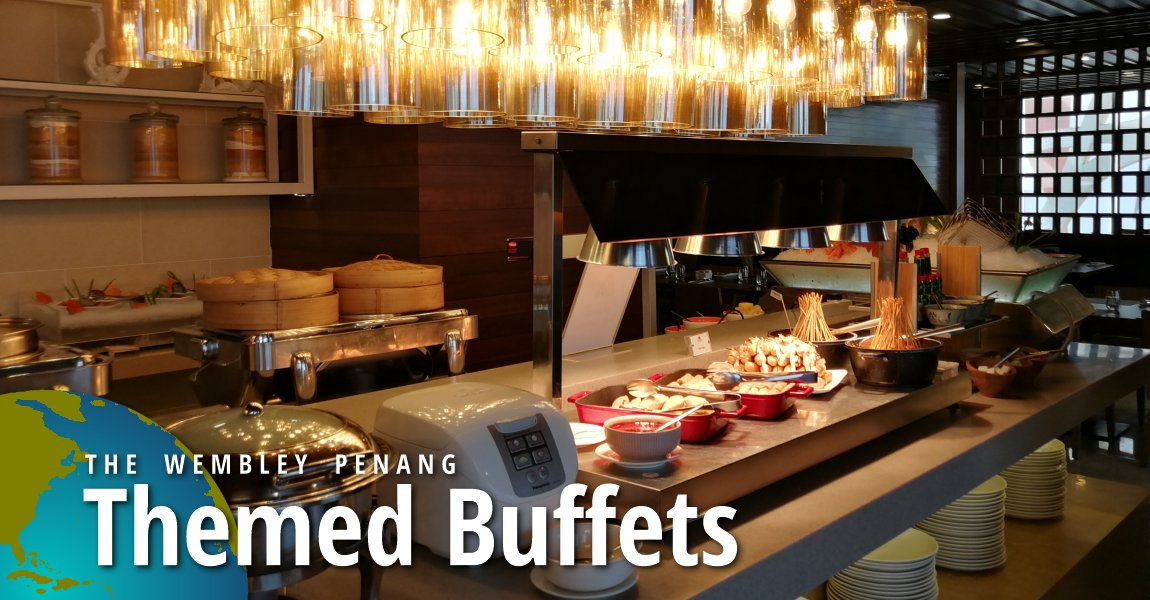 Themed Buffets @ The Wembley Penang