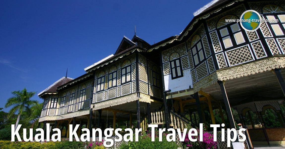 Kuala Kangsar Travel Tips
