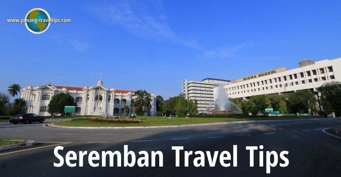 Seremban Travel Tips